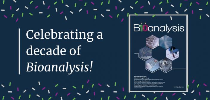 Celebrating a decade of <i>Bioanalysis</i>